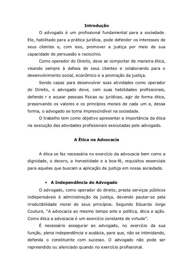Introdução O advogado é um profissional fundamental para a sociedade. Ele, habilitado para a prática jurídica, pode defend...