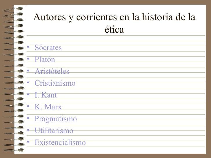 Autores y corrientes en la historia de la ética <ul><li>Sócrates </li></ul><ul><li>Platón </li></ul><ul><li>Aristóteles </...