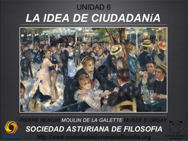 UNIDAD 6 LA IDEA DE CIUDADANíAPIERRE RENOIR MOULIN DE LA GALETTE MUSÉE D`ORSAY SOCIEDAD ASTURIANA DE FILOSOFIA     http://...