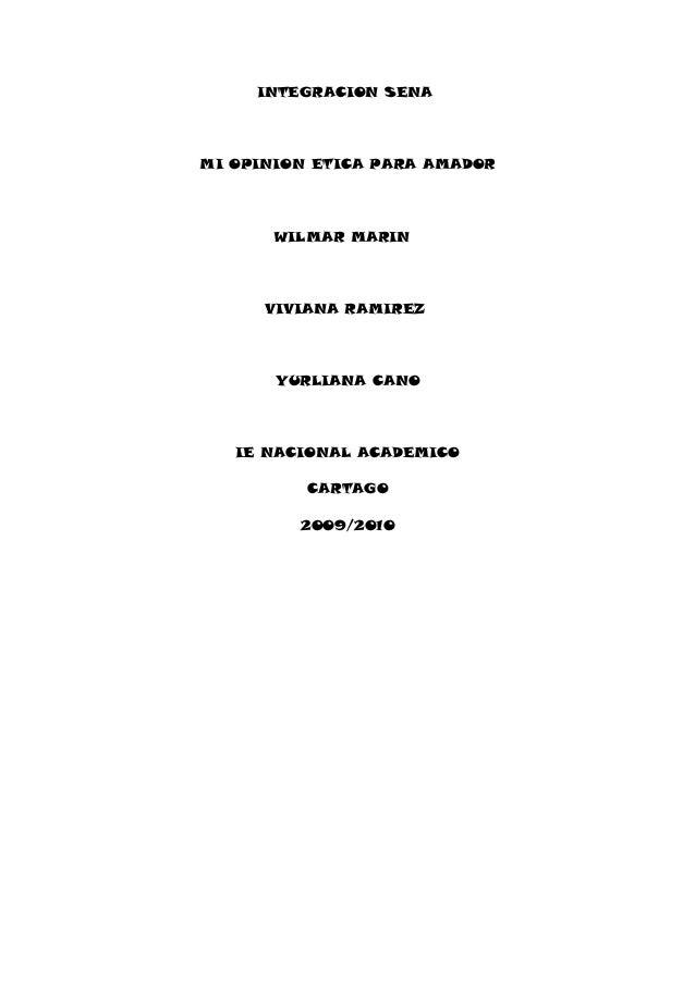 INTEGRACION SENA MI OPINION ETICA PARA AMADOR WILMAR MARIN VIVIANA RAMIREZ YURLIANA CANO IE NACIONAL ACADEMICO CARTAGO 200...