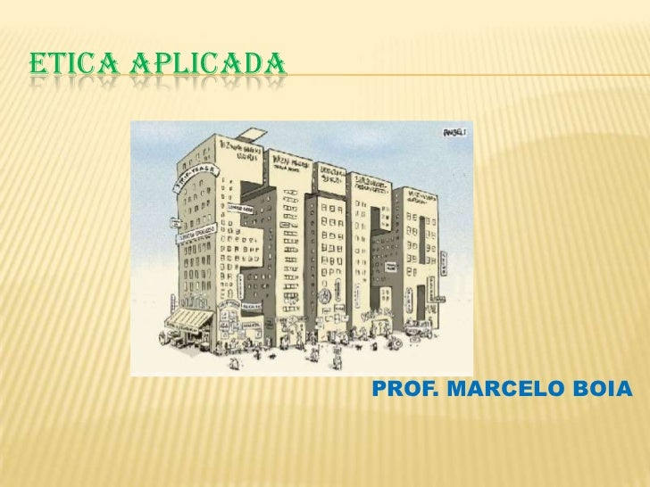 ETICA APLICADA                 PROF. MARCELO BOIA