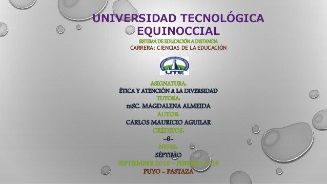 UNIVERSIDAD TECNOLÓGICA EQUINOCCIAL SISTEMADE EDUCACIÓNA DISTANCIA CARRERA: CIENCIAS DE LA EDUCACIÓN ASIGNATURA: ÉTICA Y A...