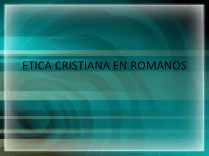 ETICA CRISTIANA EN ROMANOS<br />