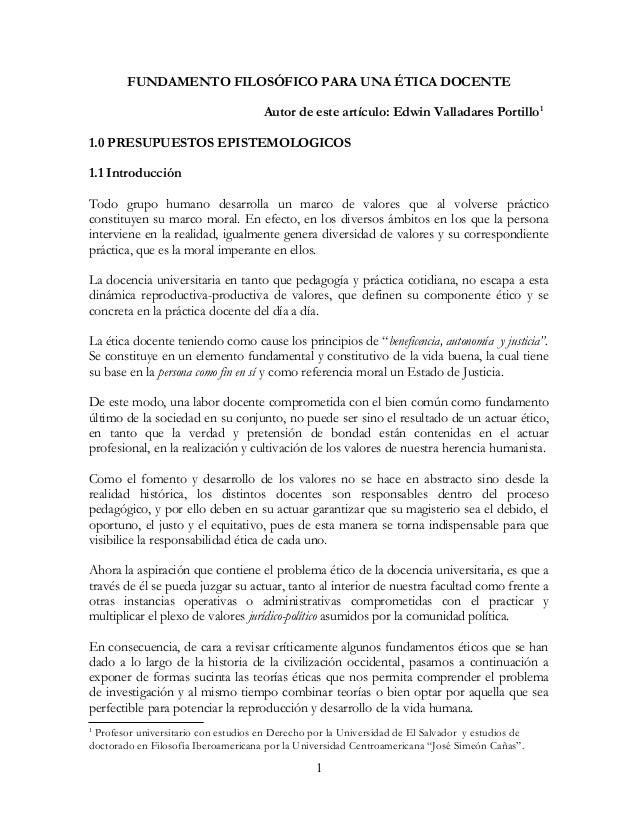 FUNDAMENTO FILOSÓFICO PARA UNA ÉTICA DOCENTE Autor de este artículo: Edwin Valladares Portillo 1 1.0 PRESUPUESTOS EPISTEMO...
