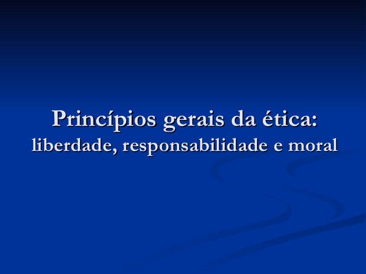 Princípios gerais da ética: liberdade, responsabilidade e moral