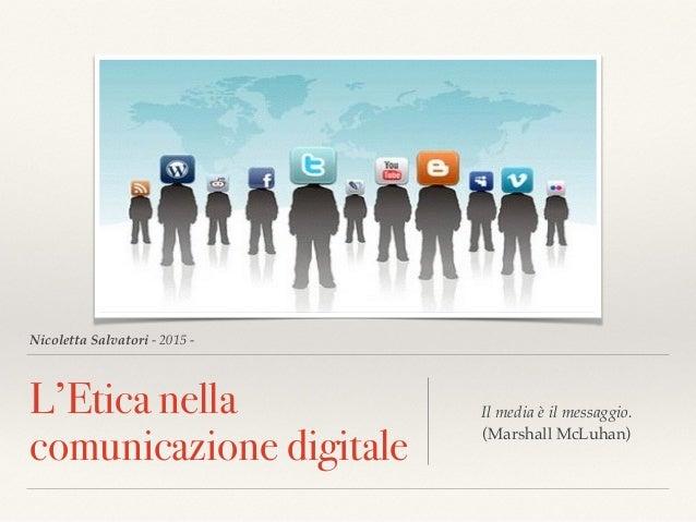 Nicoletta Salvatori - 2015 - L'Etica nella comunicazione digitale Il media è il messaggio.  (Marshall McLuhan)