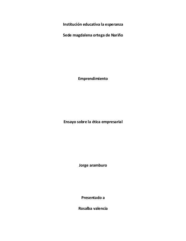 Institución educativa la esperanza Sede magdalena ortega de Nariño Emprendimiento Ensayo sobre la ética empresarial Jorge ...
