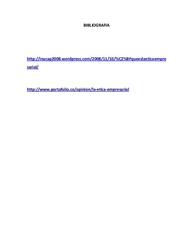 BIBLIOGRAFIA http://inacap2008.wordpress.com/2008/11/10/%C2%BFqueeslaeticaempre sarial/ http://www.portafolio.co/opinion/l...