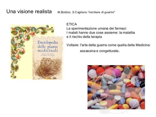 """Una visione realista  M.Bobbio, S.Cagliano """"rischiare di guarire""""  ETICA La sperimentazione umana dei farmaci I malati han..."""