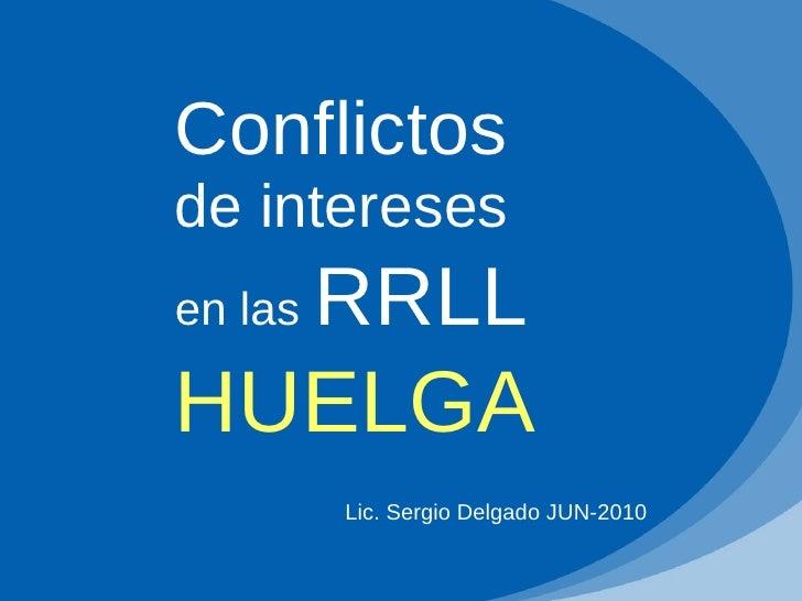 Conflictos   de intereses   en las   RRLL HUELGA Lic. Sergio Delgado JUN-2010