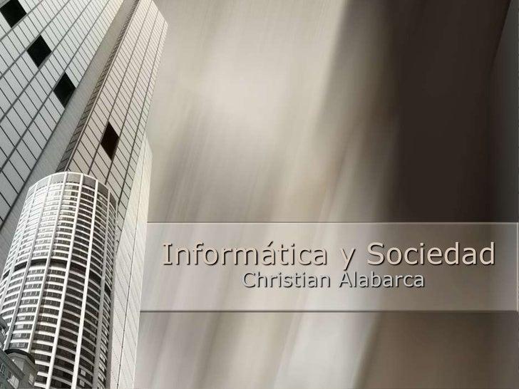 Informática y Sociedad<br />Christian Alabarca<br />