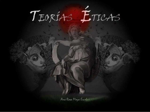Ana Rosa Moya Escobar TEORÍA ÉTICAS