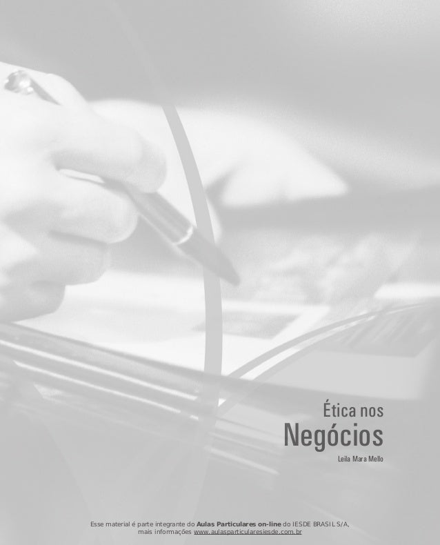 Leila Mara Mello Ética nos Negócios Esse material é parte integrante do Aulas Particulares on-line do IESDE BRASIL S/A, ma...