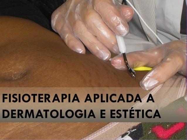 FISIOTERAPIA APLICADA A DERMATOLOGIA E ESTÉTICA
