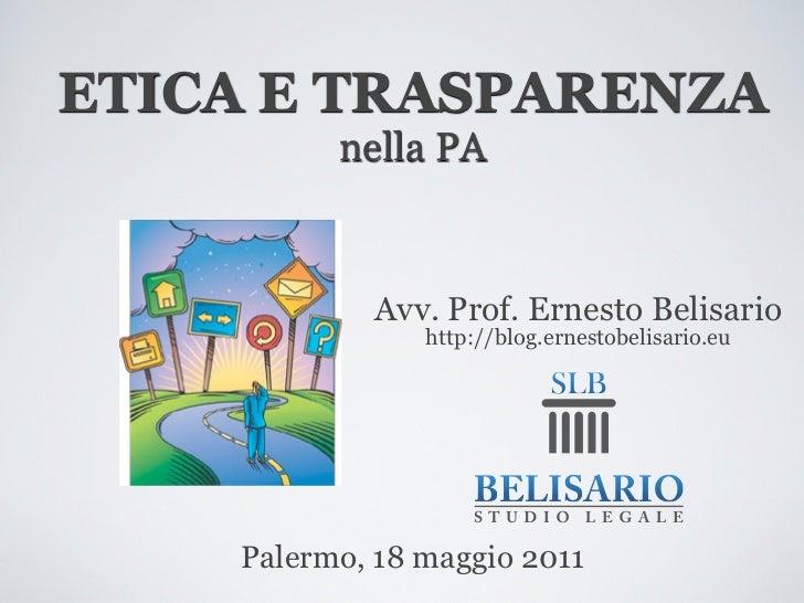 ETICA E TRASPARENZA          nella PA            Avv. Prof. Ernesto Belisario                http://blog.ernestobelisario....