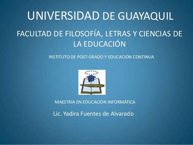 UNIVERSIDAD DE GUAYAQUIL FACULTAD DE FILOSOFÍA, LETRAS Y CIENCIAS DE LA EDUCACIÓN INSTITUTO DE POST-GRADO Y EDUCACION CONT...