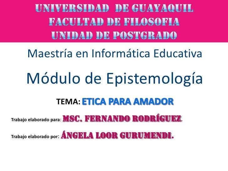 UNIVERSIDAD  de GuayaquilFACULTAD DE FILOSOFIA<br />UNIDAD DE POSTGRADO<br />Maestría en Informática Educativa<br />Módulo...