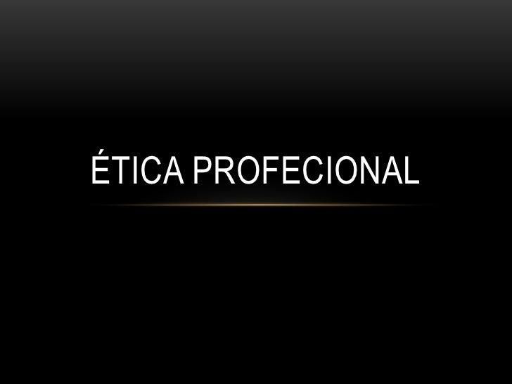 ÉTICA PROFECIONAL