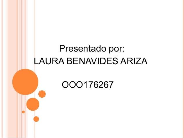 Presentado por: LAURA BENAVIDES ARIZA OOO176267