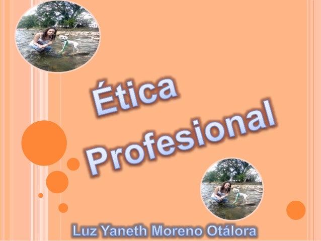 ÉTICA PROFESIONAL La Profesión de Trabajo Social se ha consolidado debido al gran prestigio que ha logrado obtener, ya qu...