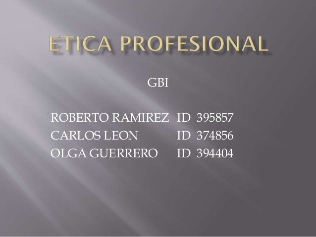 GBI ROBERTO RAMIREZ ID 395857 CARLOS LEON ID 374856 OLGA GUERRERO ID 394404