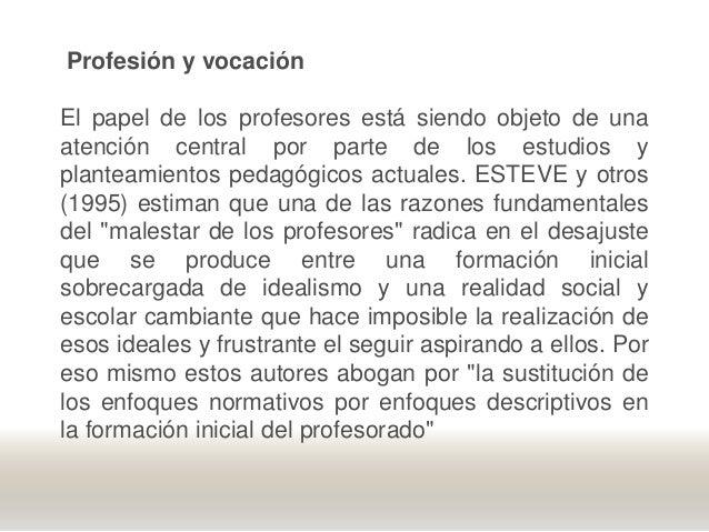 Profesión y vocación El papel de los profesores está siendo objeto de una atención central por parte de los estudios y pla...