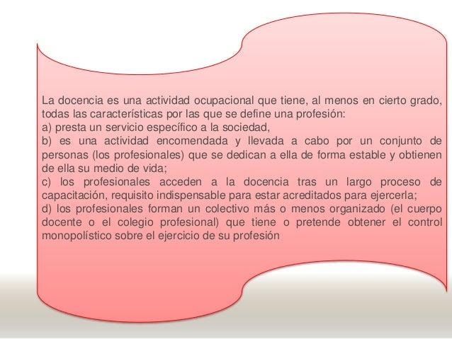 La docencia es una actividad ocupacional que tiene, al menos en cierto grado, todas las características por las que se def...