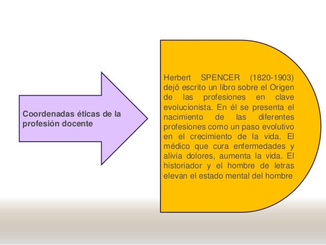 Herbert SPENCER (1820-1903) dejó escrito un libro sobre el Origen de las profesiones en clave evolucionista. En él se pres...