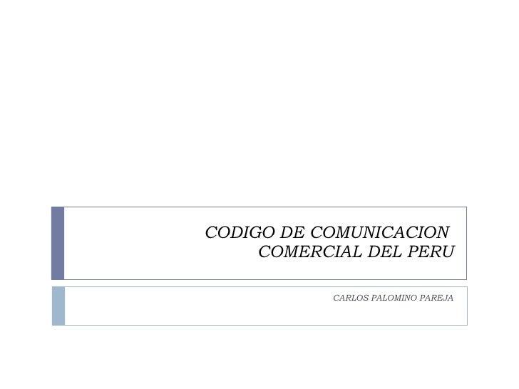 CODIGO DE COMUNICACION  COMERCIAL DEL PERU CARLOS PALOMINO PAREJA