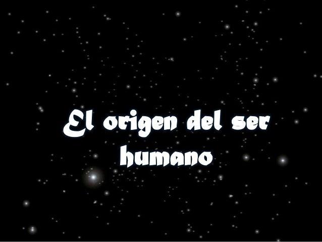 «El Origen del Ser    Humano»