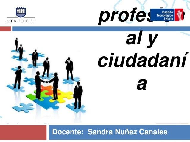 profesion              al y           ciudadaní               aDocente: Sandra Nuñez Canales