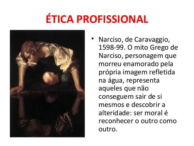 ÉTICA PROFISSIONAL • Narciso, de Caravaggio, 1598-99. O mito Grego de Narciso, personagem que morreu enamorado pela própri...
