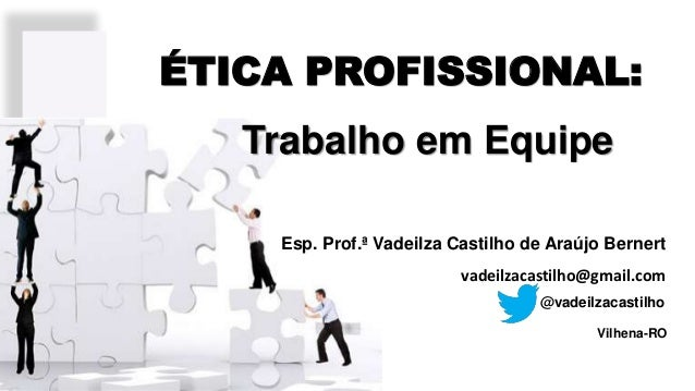 Vilhena-RO Esp. Prof.ª Vadeilza Castilho de Araújo Bernert @vadeilzacastilho vadeilzacastilho@gmail.com ÉTICA PROFISSIONAL...