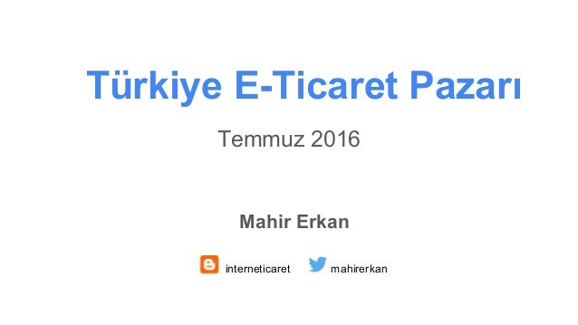 Temmuz 2016 Türkiye E-Ticaret Pazarı Mahir Erkan interneticaret mahirerkan