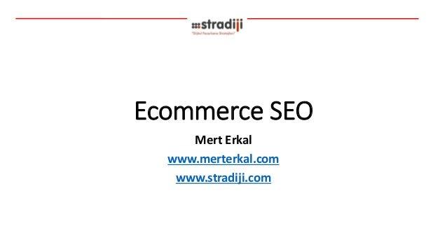 Ecommerce SEO  Mert Erkal  www.merterkal.com  www.stradiji.com