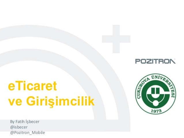 eTicaret ve Girişimcilik By Fatih İşbecer @isbecer @Pozitron_Mobile