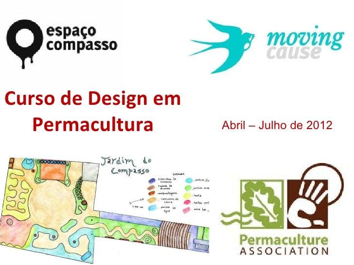 Curso de Design em   Permacultura      Abril – Julho de 2012