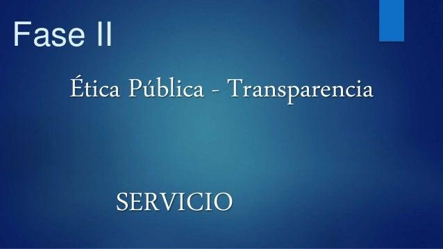 Fase II Ética Pública - Transparencia SERVICIO