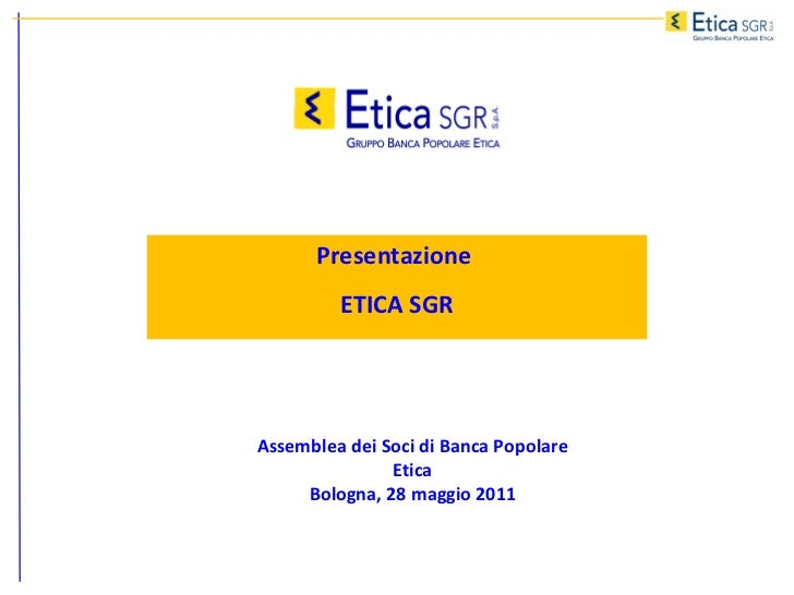 Presentazione  ETICA SGR Assemblea dei Soci di Banca Popolare Etica Bologna, 28 maggio 2011