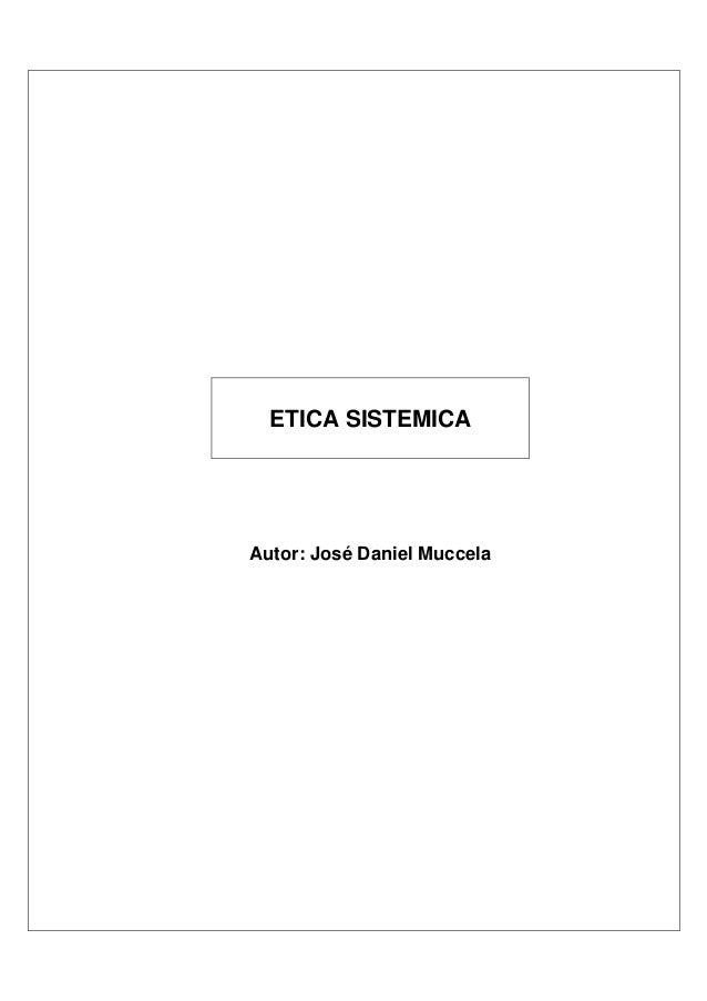 ETICA SISTEMICA Autor: José Daniel Muccela