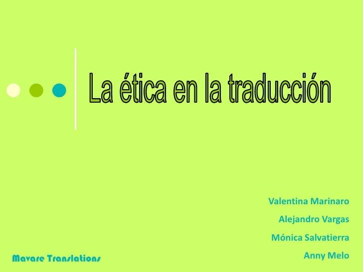 La ética en la traducción<br />Valentina Marinaro<br />Alejandro Vargas<br />Mónica Salvatierra<br />Anny Melo<br />Mavare...