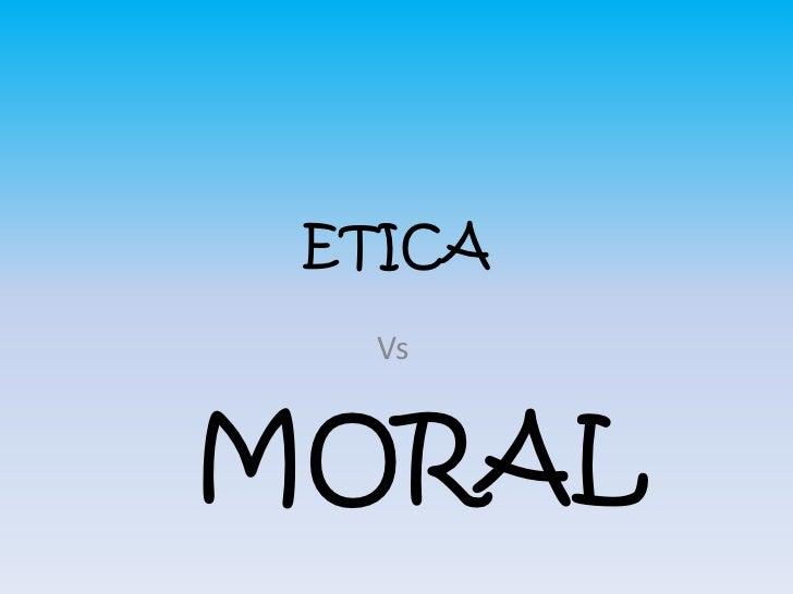 ETICA  VsMORAL
