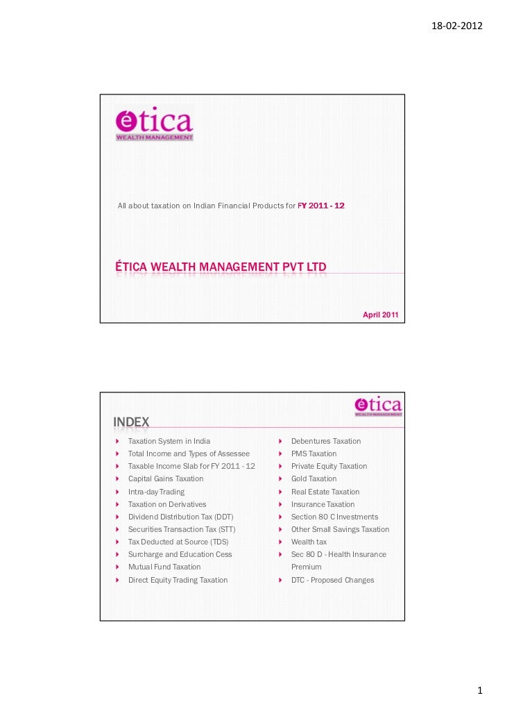 18-02-2012All about taxation on Indian Financial Products for FY 2011 - 12ÉTICA WEALTH MANAGEMENT PVT LTD                 ...