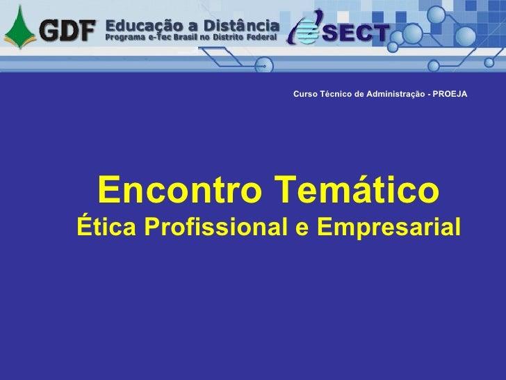 Encontro Temático Ética Profissional e Empresarial Curso Técnico de Administração - PROEJA