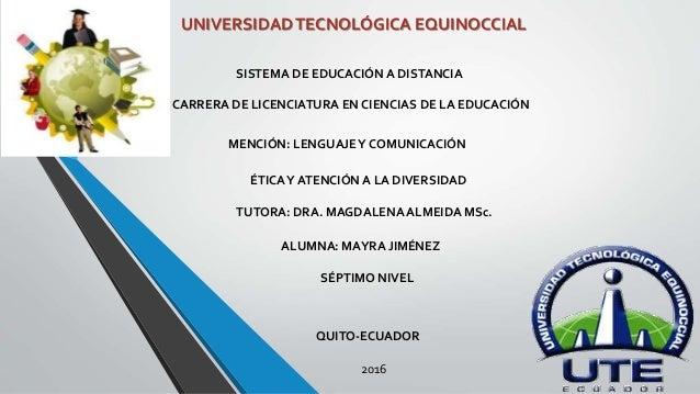 UNIVERSIDADTECNOLÓGICA EQUINOCCIAL CARRERA DE LICENCIATURA EN CIENCIAS DE LA EDUCACIÓN ÉTICAY ATENCIÓN A LA DIVERSIDAD TUT...