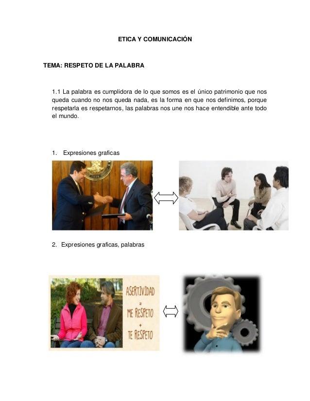 ETICA Y COMUNICACIÓN  TEMA: RESPETO DE LA PALABRA  1.1 La palabra es cumplidora de lo que somos es el único patrimonio que...