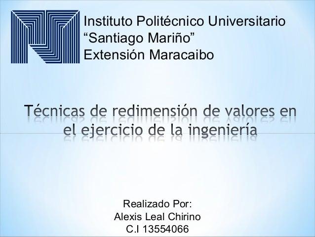 "Instituto Politécnico Universitario ""Santiago Mariño"" Extensión Maracaibo Realizado Por: Alexis Leal Chirino C.I 13554066"