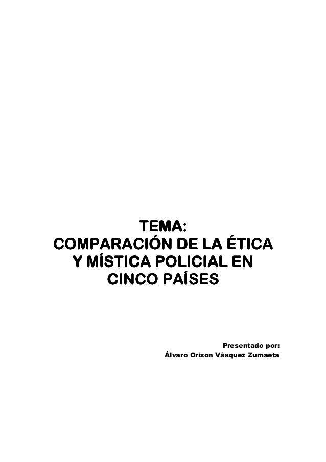 TEMA:COMPARACIÓN DE LA ÉTICA  Y MÍSTICA POLICIAL EN      CINCO PAÍSES                           Presentado por:           ...
