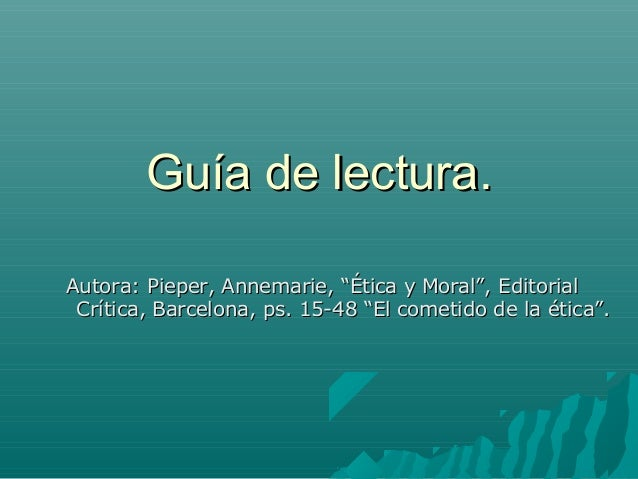 """Guía de lectura.Guía de lectura. Autora: Pieper, Annemarie, """"Ética y Moral"""", EditorialAutora: Pieper, Annemarie, """"Ética y ..."""