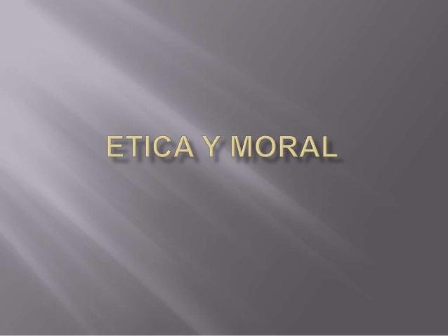  La ética es una rama de la filosofía que se ocupa del estudio racional de la moral, la virtud, el deber, la felicidad y ...
